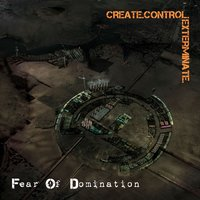 Create.Control.Exterminate. — Fear Of Domination