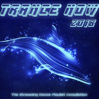 Trance Now 2018 - The Streaming Dance Playlist Compilation — сборник