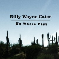 No Where Fast — Billy Wayne Cater