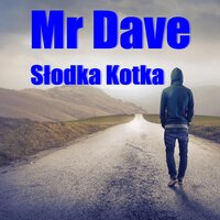Słodka Kotka — Mr Dave