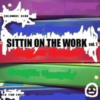 Sittin on the Work, Vol. 1 — Columbus Bird