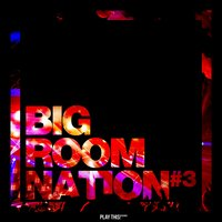 Big Room Nation, Vol. 3 — сборник