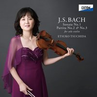 J.S.Bach: Sonata No. 1 & Partita No. 2 & No. 3 for Solo Violin — Иоганн Себастьян Бах, Etsuko Tsuchida