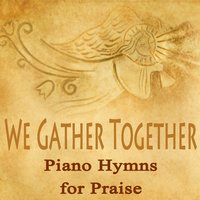 We Gather Together - Piano Hymns for Praise — Instrumental Christian Songs, Christian Piano Music, Praise and Worship, Musica Cristiana