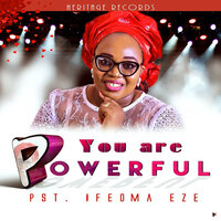 YOU ARE POWERFUL — Pastor Ifeoma Eze