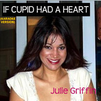 "If Cupid Had a Heart [From ""Hannah Montana""] — Julie Griffin"