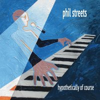 Hypothetically of Course — Phil Streets