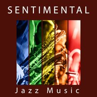 Sentimental Jazz Music – Romantic Music, Emotional Sounds of Jazz — Music for Quiet Moments, Jazz Instrumentals