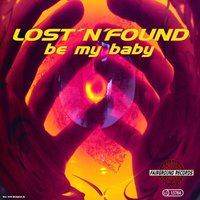 Be My Baby — Lost´N´Found