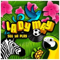 See Ya Play — Lady May