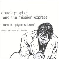 Turn the Pigeons Loose - Live in San Francisco 2000 — Chuck Prophet And The Mission Express