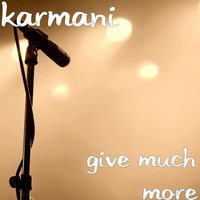 Give Much More — Karmani