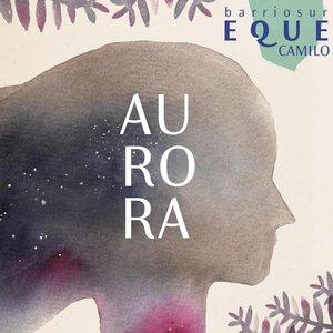 Camilo Eque, Barrio Sur, Beatriz Pichi Malen - Aurora