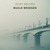 Build Bridges — Ricky Nelson