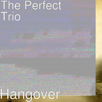 Hangover — The Perfect Trio