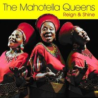 Reign & Shine — The Mahotella Queens