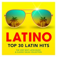 Latino - Top 30 Latin Hits - The Very Best Latin Music & Classic Salsa Collection — сборник
