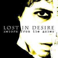 Reborn from the Ashes — Lost In Desire