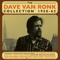 The Dave Van Ronk Collection 1958-62 — Dave Van Ronk