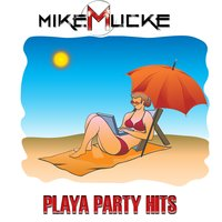 Playa Party Hits — Mike Mucke