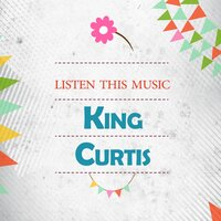 Listen This Music — King Curtis