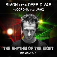 The Rhythm of the Night — Simon From Deep Divas, Simon from Deep Divas vs. Corona feat. JRMX, JRMX