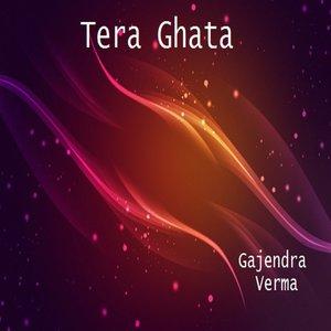 Gajendra Verma - Tera Ghata