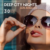 Deep City Nights Los Angeles (30 Deep House Tunes) — сборник