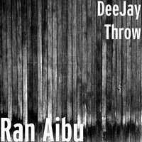 Ran Aibu — DeeJay Throw