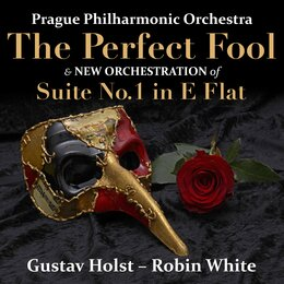 The Perfect Fool — The City of Prague Philarmonic Orchestra, Густав Холст, Robin White