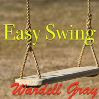 Easy Swing — Wardell Gray