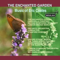 The Enchanted Garden - Music of Eric Coates — Stanford Ronbinson, London Symphony Orchestra (LSO), Sir Charles Mackerra, Pro Arte Orchestra