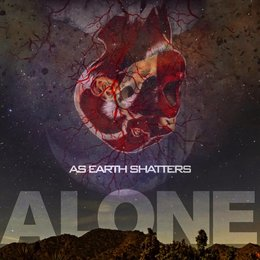 Alone — As Earth Shatters