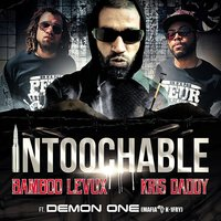 Intoochable — DEMON ONE, Kris Daddy, BAMBOO LEVUX