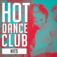 Hot Dance Club Hits — Ultimate Dance Hits, Today's Hits!, Billboard Top 100 Hits