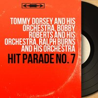 Hit Parade No. 7 — Tommy Dorsey And His Orchestra, Ralph Burns and His Orchestra, Bobby Roberts and His Orchestra, Tommy Dorsey and His Orchestra, Bobby Roberts and His Orchestra, Ralph Burns and His Orchestra
