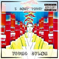 I Don't Trust — Young Dylon