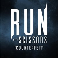Counterfeit — Run with Scissors
