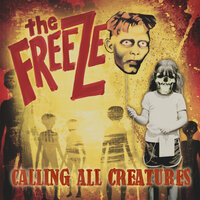 Calling All Creatures — Freeze