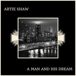 A Man And His Dream — Artie Shaw