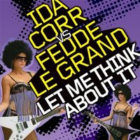 Let Me Think About It — Ida Corr, Fedde Le Grand