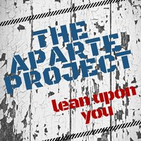 Lean Upon You — The Aparte Project