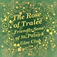 The Rose of Tralee — Friendly Sons of St.Patrick Glee Club, Friendly Son of St.Patrick Glee Club