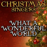 What a Wonderful World — Christmas Singers
