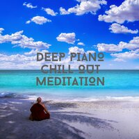 Deep Piano Chill Out Meditation — Relaxing Chill Out Music