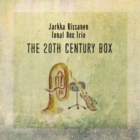 The 20th Century Box — Jarkka Rissanen Tonal Box Trio