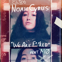 We Are F**ked — MØ, Noah Cyrus