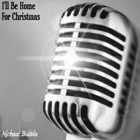 I'll Be Home for Christmas — Micheal Bubble