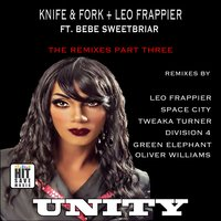 Unity - the Remixes Part Three — Leo Frappier, kNIFE & fORK, BeBe Sweetbriar, Knife & Fork and Leo Frappier