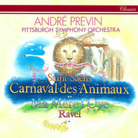Saint-Saëns: Le Carnaval des Animaux / Ravel: Ma mère l'oye — André Previn, Pittsburgh Symphony Orchestra